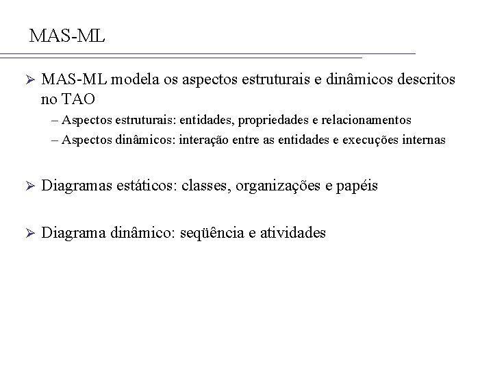 MAS-ML Ø MAS-ML modela os aspectos estruturais e dinâmicos descritos no TAO – Aspectos