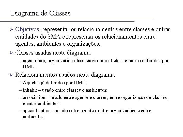 Diagrama de Classes Objetivos: representar os relacionamentos entre classes e outras entidades do SMA