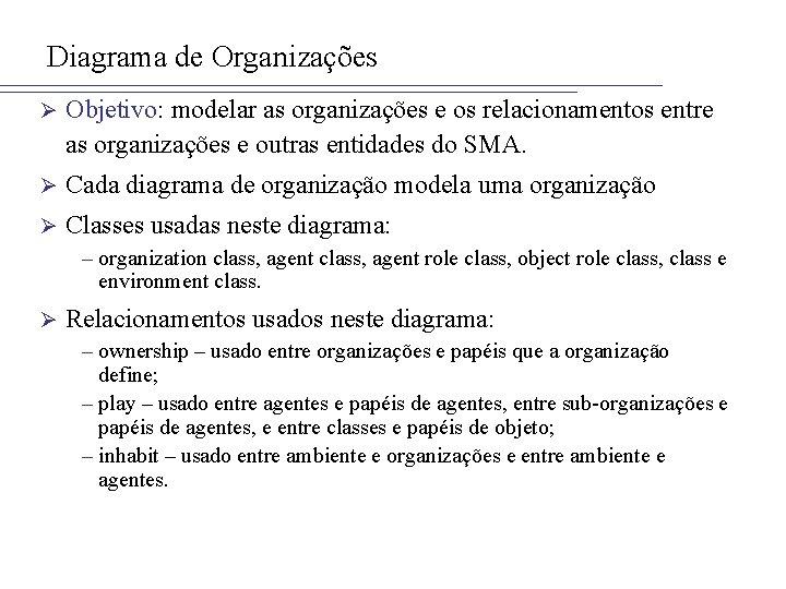 Diagrama de Organizações Ø Objetivo: modelar as organizações e os relacionamentos entre as organizações