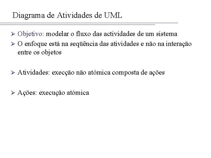 Diagrama de Atividades de UML Objetivo: modelar o fluxo das actividades de um sistema