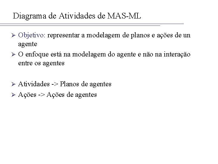 Diagrama de Atividades de MAS-ML Objetivo: representar a modelagem de planos e ações de