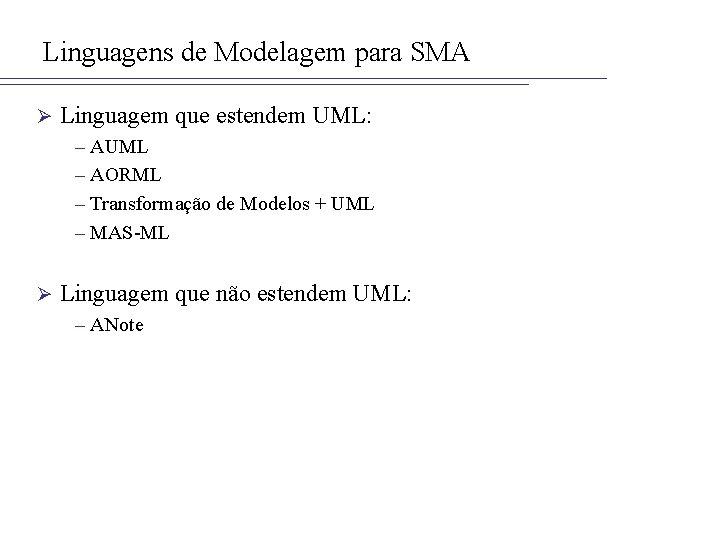Linguagens de Modelagem para SMA Ø Linguagem que estendem UML: – AUML – AORML