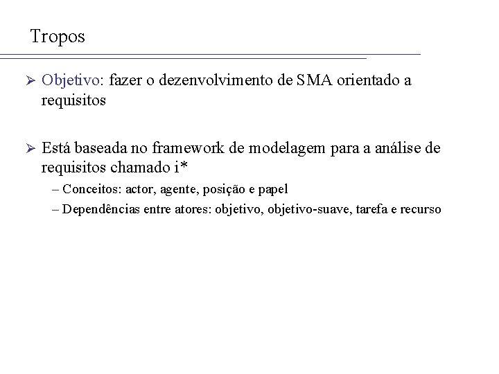 Tropos Ø Objetivo: fazer o dezenvolvimento de SMA orientado a requisitos Ø Está baseada