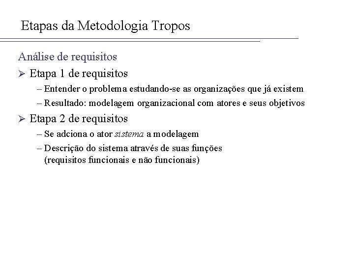 Etapas da Metodologia Tropos Análise de requisitos Ø Etapa 1 de requisitos – Entender