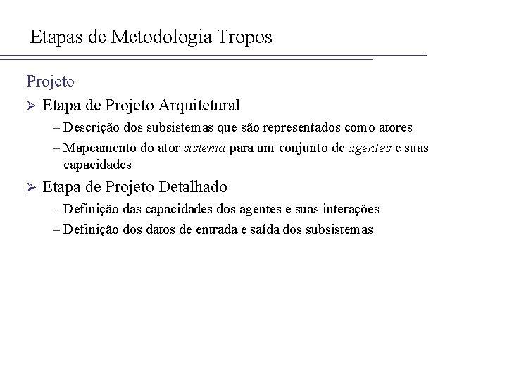 Etapas de Metodologia Tropos Projeto Ø Etapa de Projeto Arquitetural – Descrição dos subsistemas
