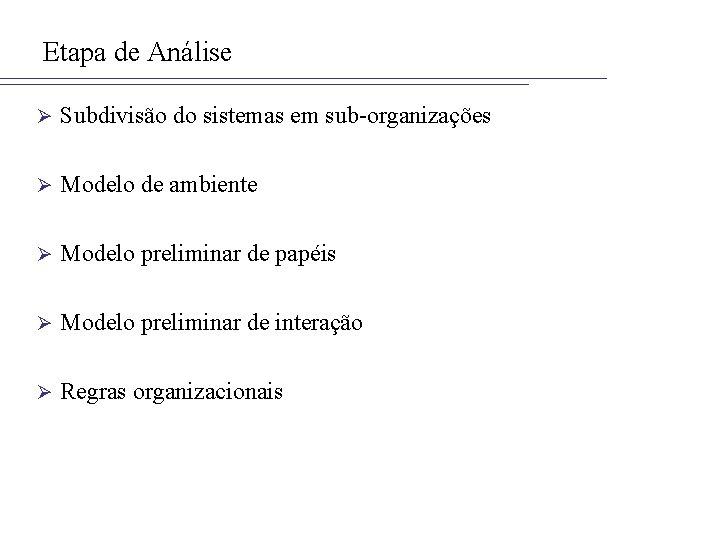 Etapa de Análise Ø Subdivisão do sistemas em sub-organizações Ø Modelo de ambiente Ø
