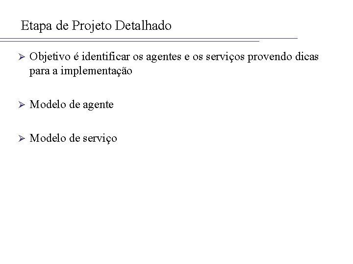 Etapa de Projeto Detalhado Ø Objetivo é identificar os agentes e os serviços provendo