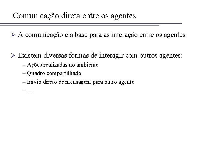 Comunicação direta entre os agentes Ø A comunicação é a base para as interação