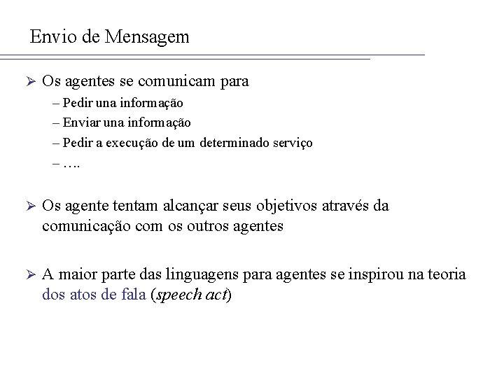 Envio de Mensagem Ø Os agentes se comunicam para – Pedir una informação –