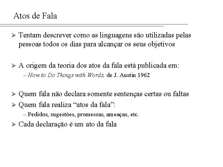 Atos de Fala Ø Tentam descrever como as linguagens são utilizadas pelas pessoas todos