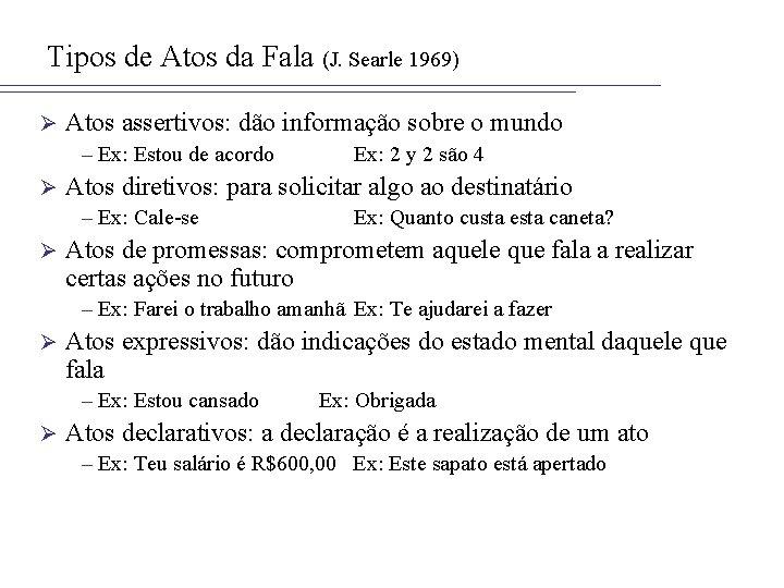Tipos de Atos da Fala (J. Searle 1969) Ø Atos assertivos: dão informação sobre