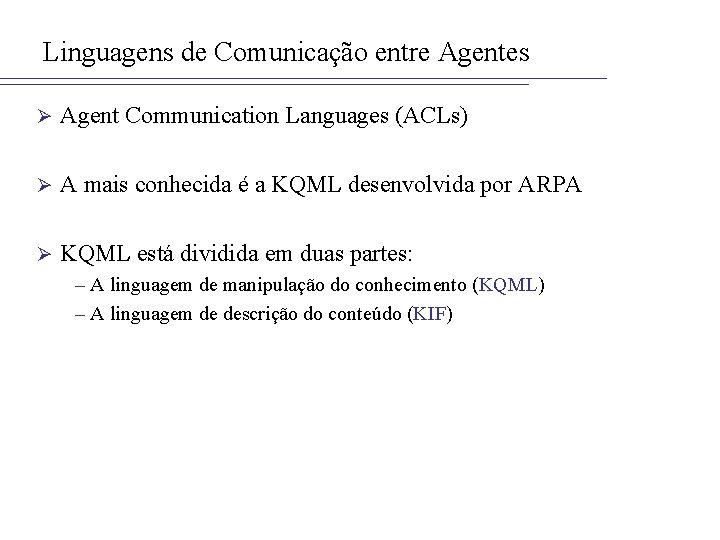 Linguagens de Comunicação entre Agentes Ø Agent Communication Languages (ACLs) Ø A mais conhecida