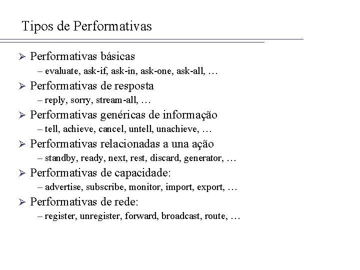 Tipos de Performativas Ø Performativas básicas – evaluate, ask-if, ask-in, ask-one, ask-all, … Ø