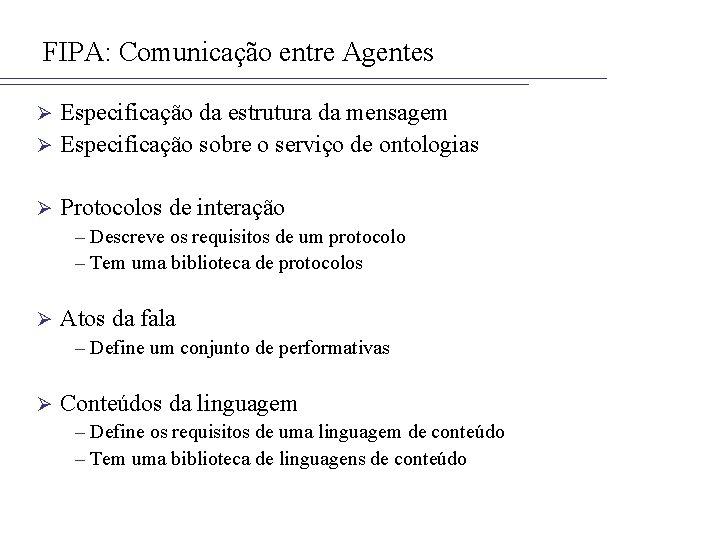 FIPA: Comunicação entre Agentes Especificação da estrutura da mensagem Ø Especificação sobre o serviço