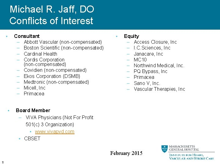 Michael R. Jaff, DO Conflicts of Interest • Consultant – Abbott Vascular (non-compensated) –