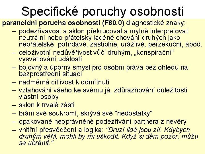 Specifické poruchy osobnosti paranoidní porucha osobnosti (F 60. 0) diagnostické znaky: – podezřívavost a