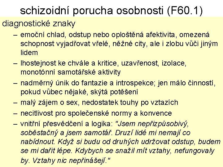 schizoidní porucha osobnosti (F 60. 1) diagnostické znaky – emoční chlad, odstup nebo oploštěná