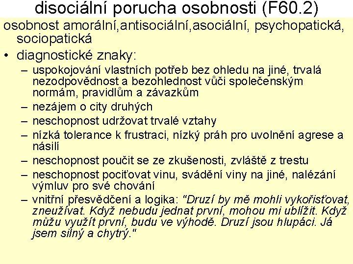 disociální porucha osobnosti (F 60. 2) osobnost amorální, antisociální, asociální, psychopatická, sociopatická • diagnostické