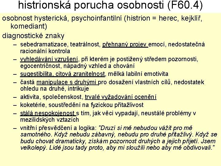 histrionská porucha osobnosti (F 60. 4) osobnost hysterická, psychoinfantilní (histrion = herec, kejklíř, komediant)