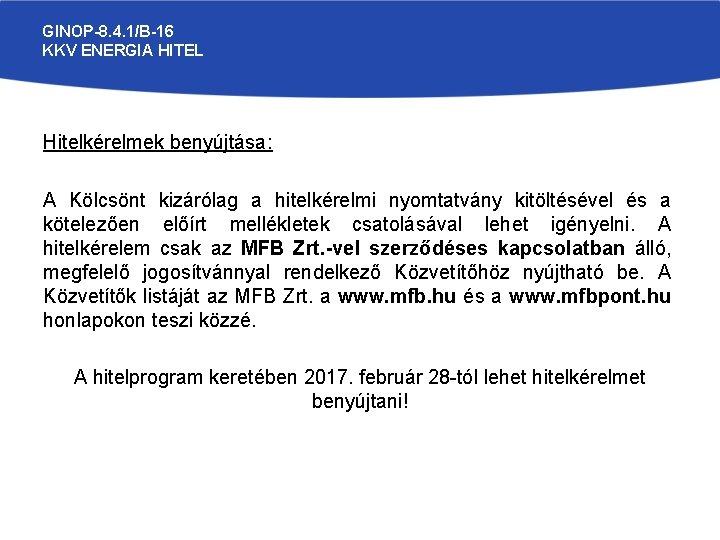 GINOP-8. 4. 1/B-16 KKV ENERGIA HITEL Hitelkérelmek benyújtása: A Kölcsönt kizárólag a hitelkérelmi nyomtatvány