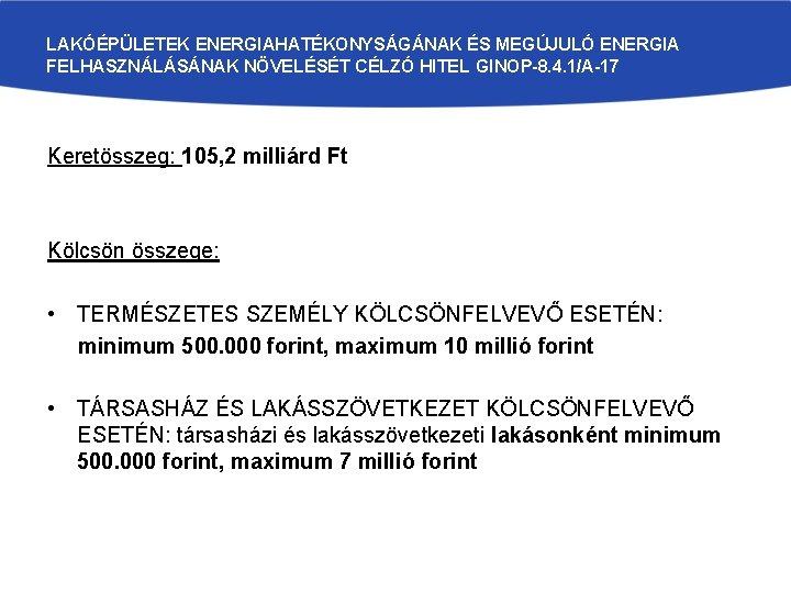 LAKÓÉPÜLETEK ENERGIAHATÉKONYSÁGÁNAK ÉS MEGÚJULÓ ENERGIA FELHASZNÁLÁSÁNAK NÖVELÉSÉT CÉLZÓ HITEL GINOP-8. 4. 1/A-17 Keretösszeg: 105,