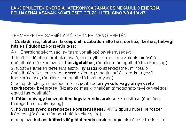 LAKÓÉPÜLETEK ENERGIAHATÉKONYSÁGÁNAK ÉS MEGÚJULÓ ENERGIA FELHASZNÁLÁSÁNAK NÖVELÉSÉT CÉLZÓ HITEL GINOP-8. 4. 1/A-17 TERMÉSZETES SZEMÉLY