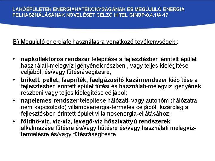 LAKÓÉPÜLETEK ENERGIAHATÉKONYSÁGÁNAK ÉS MEGÚJULÓ ENERGIA FELHASZNÁLÁSÁNAK NÖVELÉSÉT CÉLZÓ HITEL GINOP-8. 4. 1/A-17 B) Megújuló