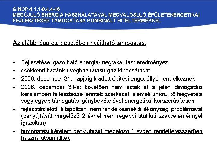GINOP-4. 1. 1 -8. 4. 4 -16 MEGÚJULÓ ENERGIA HASZNÁLATÁVAL MEGVALÓSULÓ ÉPÜLETENERGETIKAI FEJLESZTÉSEK TÁMOGATÁSA