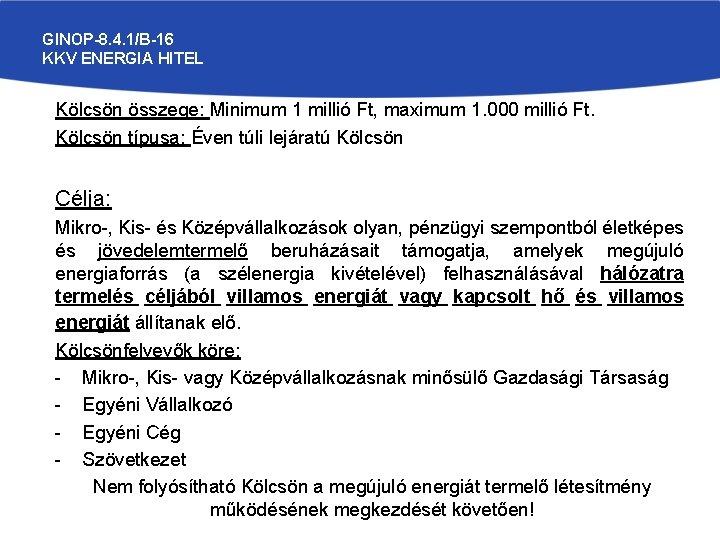 GINOP-8. 4. 1/B-16 KKV ENERGIA HITEL Kölcsön összege: Minimum 1 millió Ft, maximum 1.