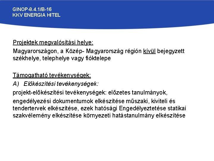 GINOP-8. 4. 1/B-16 KKV ENERGIA HITEL Projektek megvalósítási helye: Magyarországon, a Közép- Magyarország régión