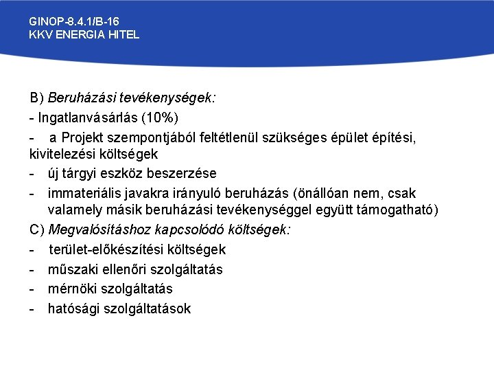 GINOP-8. 4. 1/B-16 KKV ENERGIA HITEL B) Beruházási tevékenységek: - Ingatlanvásárlás (10%) - a