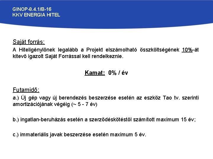 GINOP-8. 4. 1/B-16 KKV ENERGIA HITEL Saját forrás: A Hiteligénylőnek legalább a Projekt elszámolható