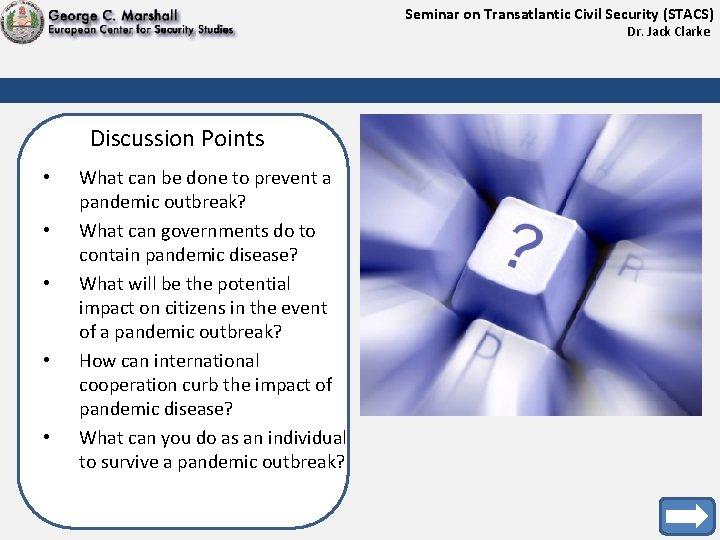 Seminar on Transatlantic Civil Security (STACS) Dr. Jack Clarke Discussion Points • • •