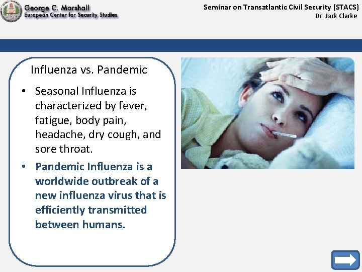 Seminar on Transatlantic Civil Security (STACS) Dr. Jack Clarke Influenza vs. Pandemic • Seasonal