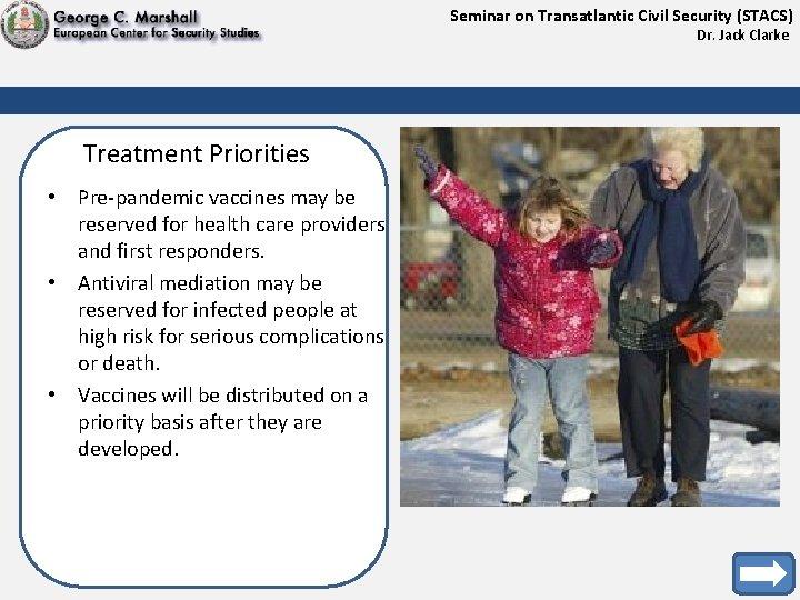 Seminar on Transatlantic Civil Security (STACS) Dr. Jack Clarke Treatment Priorities • Pre-pandemic vaccines