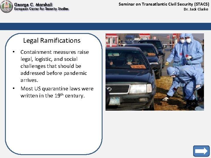 Seminar on Transatlantic Civil Security (STACS) Dr. Jack Clarke Legal Ramifications • Containment measures