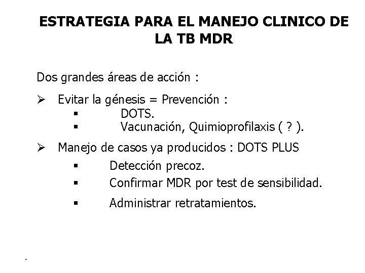 ESTRATEGIA PARA EL MANEJO CLINICO DE LA TB MDR Dos grandes áreas de acción