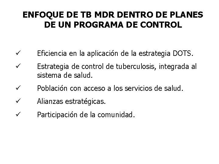 ENFOQUE DE TB MDR DENTRO DE PLANES DE UN PROGRAMA DE CONTROL ü Eficiencia