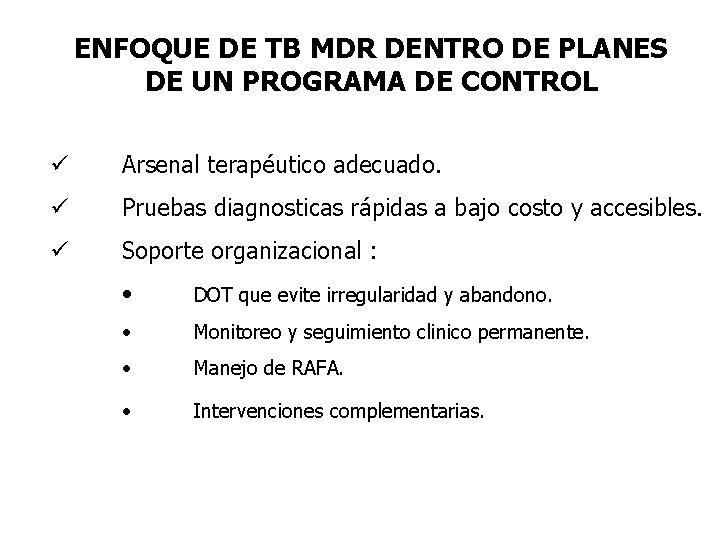 ENFOQUE DE TB MDR DENTRO DE PLANES DE UN PROGRAMA DE CONTROL ü Arsenal