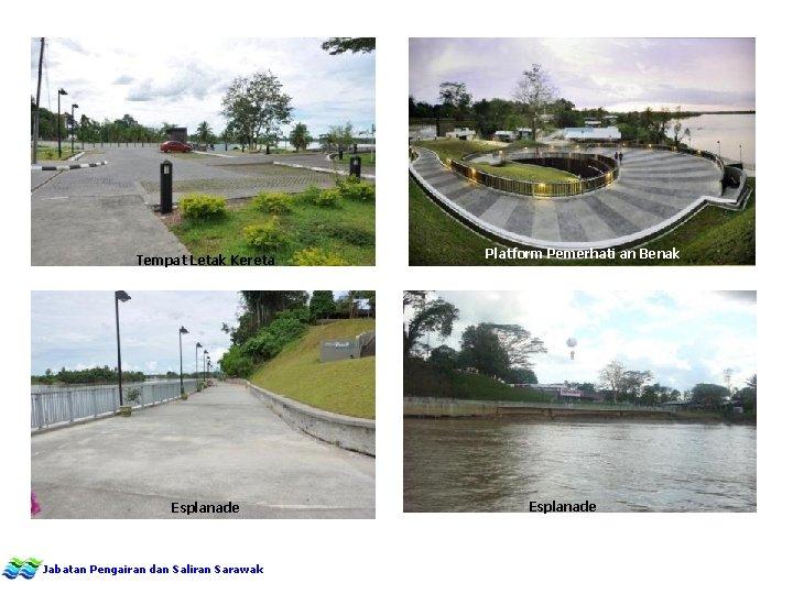 Tempat Letak Kereta Esplanade Jabatan Pengairan dan Saliran Sarawak Platform Pemerhati an Benak Esplanade