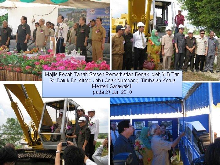 Majlis Pecah Tanah Stesen Pemerhatian Benak oleh Y. B Tan Sri Datuk Dr. Alfred