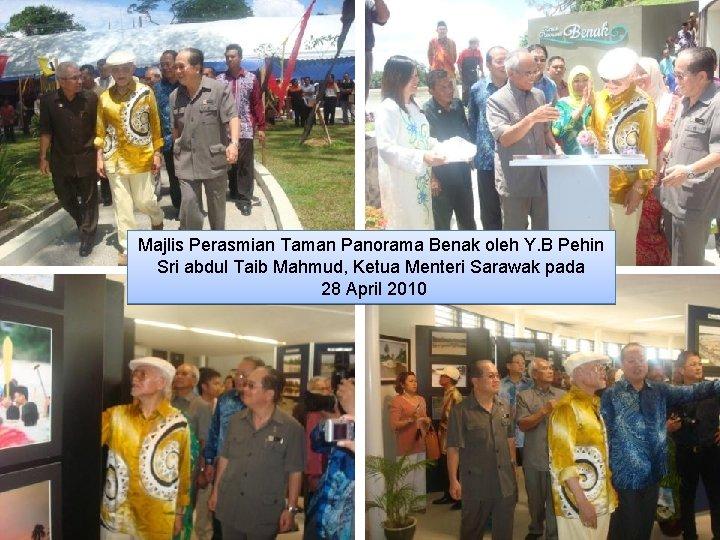 Majlis Perasmian Taman Panorama Benak oleh Y. B Pehin Sri abdul Taib Mahmud, Ketua
