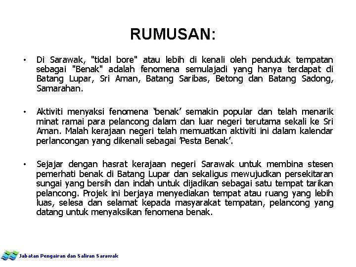 "RUMUSAN: • Di Sarawak, ""tidal bore"" atau lebih di kenali oleh penduduk tempatan sebagai"