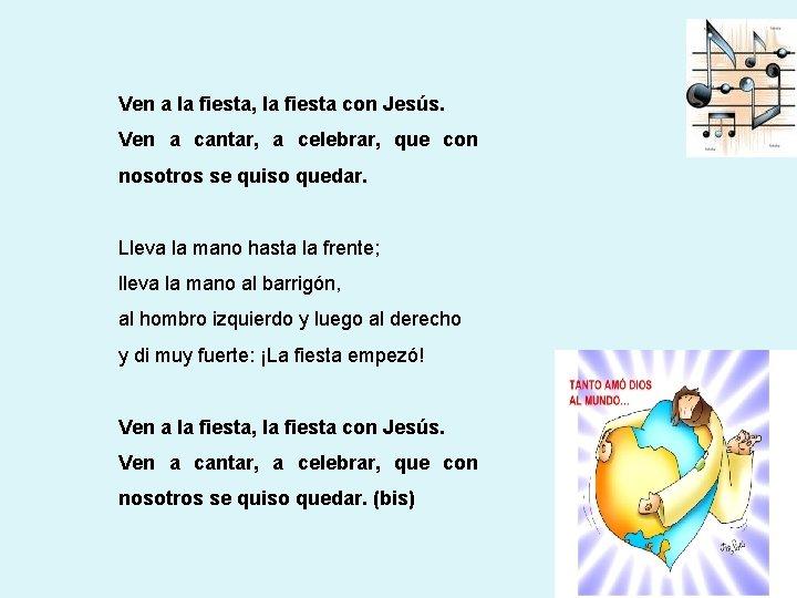 Ven a la fiesta, la fiesta con Jesús. Ven a cantar, a celebrar, que