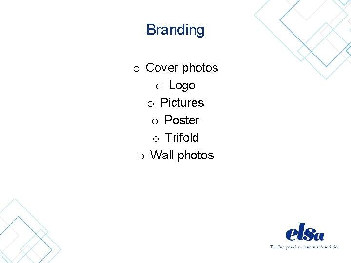 Branding o Cover photos o Logo o Pictures o Poster o Trifold o Wall