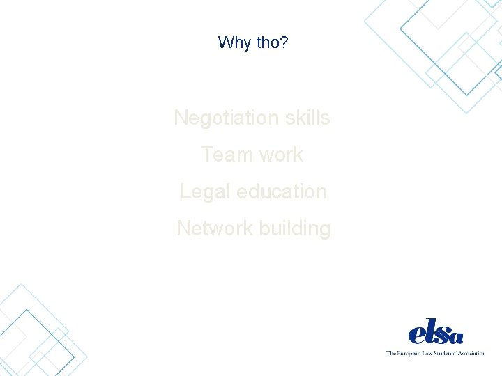 Why tho? Negotiation skills Team work Legal education Network building