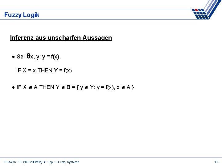 Fuzzy Logik Inferenz aus unscharfen Aussagen ● Sei 8 x, y: y = f(x).