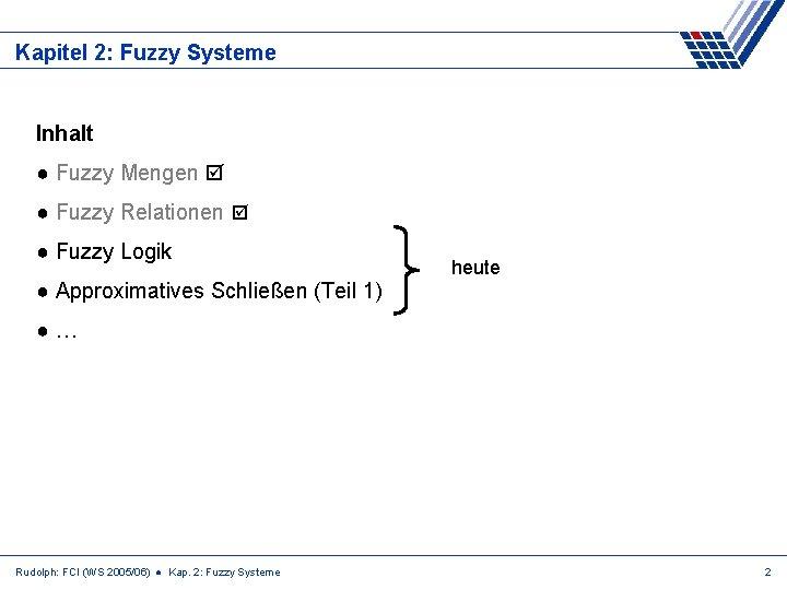 Kapitel 2: Fuzzy Systeme Inhalt ● Fuzzy Mengen ● Fuzzy Relationen ● Fuzzy Logik