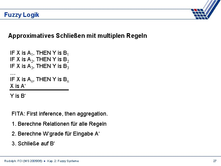 Fuzzy Logik Approximatives Schließen mit multiplen Regeln IF X is A 1, THEN Y