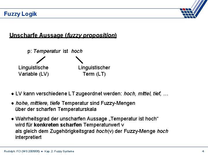 Fuzzy Logik Unscharfe Aussage (fuzzy proposition) p: Temperatur ist hoch Linguistische Variable (LV) Linguistischer